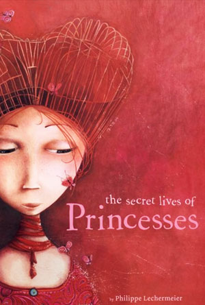 The Secret Lives of Princesses By Philippe Iechermeier - Red Book Covers Designs