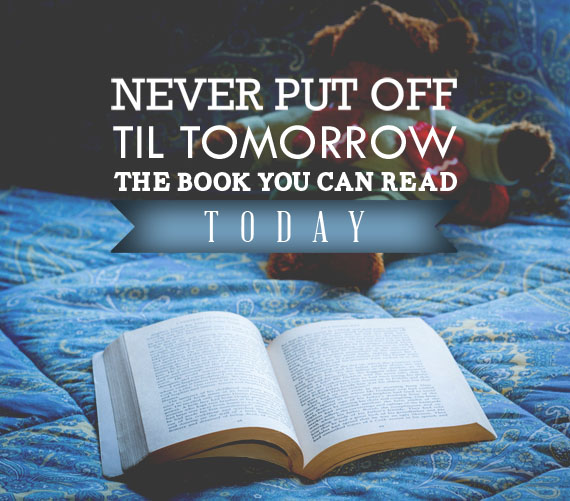 Never put off till tomorrow the book you can read today. -Holbrook Jackson Inspirational Reading Quotes