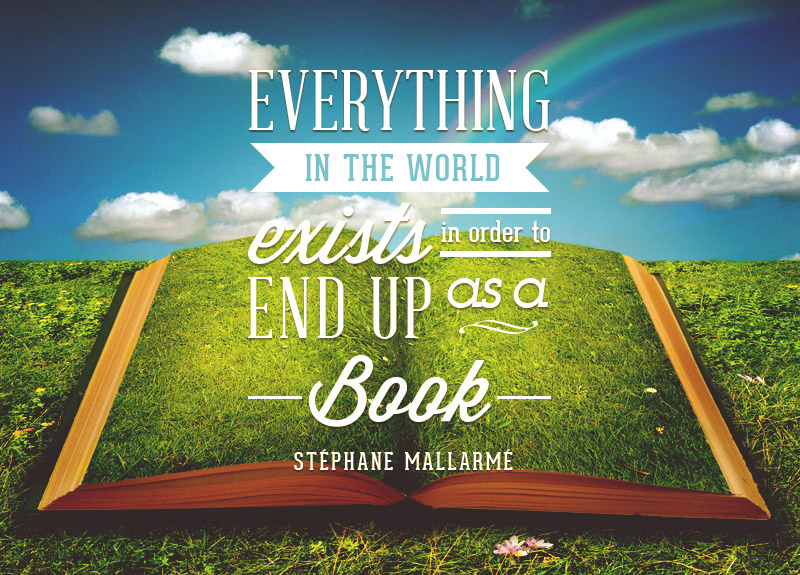 Everything in the world exists in order to end up as a book. - Stéphane Mallarmé-Inspirational Reading Quotes
