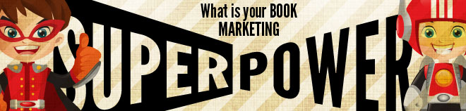 Your Book Marketing Super Powers